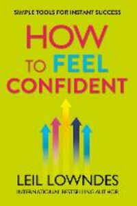 Foto Cover di How to Feel Confident: Simple Tools for Instant Confidence, Ebook inglese di Leil Lowndes, edito da HarperCollins Publishers