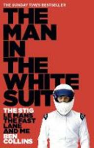 The Man in the White Suit: The Stig, Le Mans, the Fast Lane and Me - Ben Collins - cover