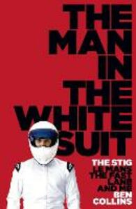 Ebook in inglese Man in the White Suit: The Stig, Le Mans, The Fast Lane and Me Collins, Ben