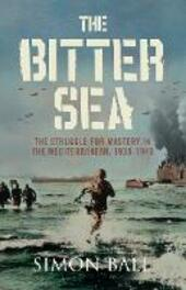 Bitter Sea: The Struggle for Mastery in the Mediterranean 1935-1949