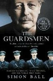 Guardsmen: Harold Macmillan, Three Friends and the World they Made