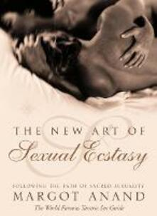 The New Art of Sexual Ecstasy: Following the Path of Sacred Sexuality - Margot Anand - cover