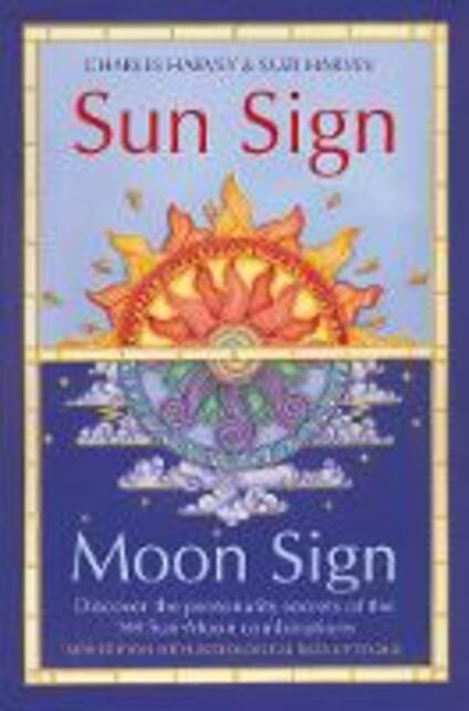 Sun Sign, Moon Sign: Discover the Personality Secrets of the 144 Sun-Moon Combinations - Charles Harvey,Suzi Harvey - cover