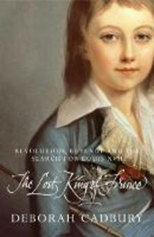 The Lost King of France: The Tragic Story of Marie-Antoinette's Favourite Son - Deborah Cadbury - cover