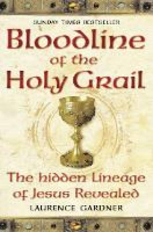 Bloodline of The Holy Grail: The Hidden Lineage of Jesus Revealed - Laurence Gardner - cover