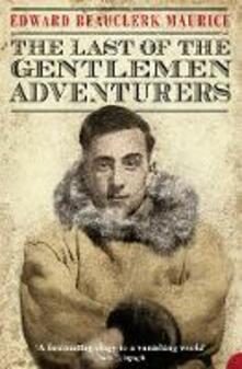 The Last of the Gentlemen Adventurers: Coming of Age in the Arctic - Edward Beauclerk Maurice - cover