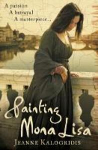 Painting Mona Lisa - Jeanne Kalogridis - cover