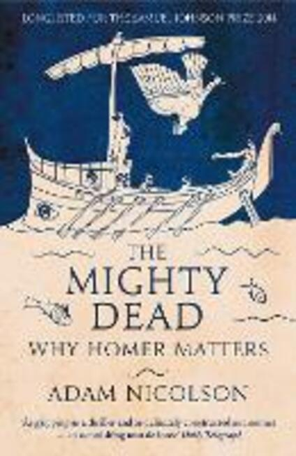 The Mighty Dead: Why Homer Matters - Adam Nicolson - cover