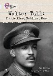 Walter Tull: Footballer, Soldier, Hero: Band 17/Diamond - Dan Lyndon - cover