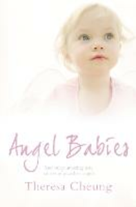 Ebook in inglese Angel Babies: And Other Amazing True Stories of Guardian Angels Cheung, Theresa