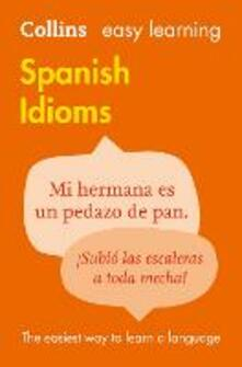 Easy Learning Spanish Idioms: Trusted Support for Learning - Collins Dictionaries - cover