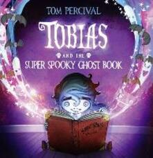 Tobias and the Super Spooky Ghost Book - Tom Percival - cover