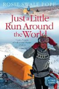 Ebook in inglese Just a Little Run Around the World: 5 Years, 3 Packs of Wolves and 53 Pairs of Shoes Pope, Rosie Swale
