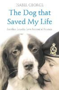 Ebook in inglese Dog that Saved My Life: Incredible true stories of canine loyalty beyond all bounds George, Isabel