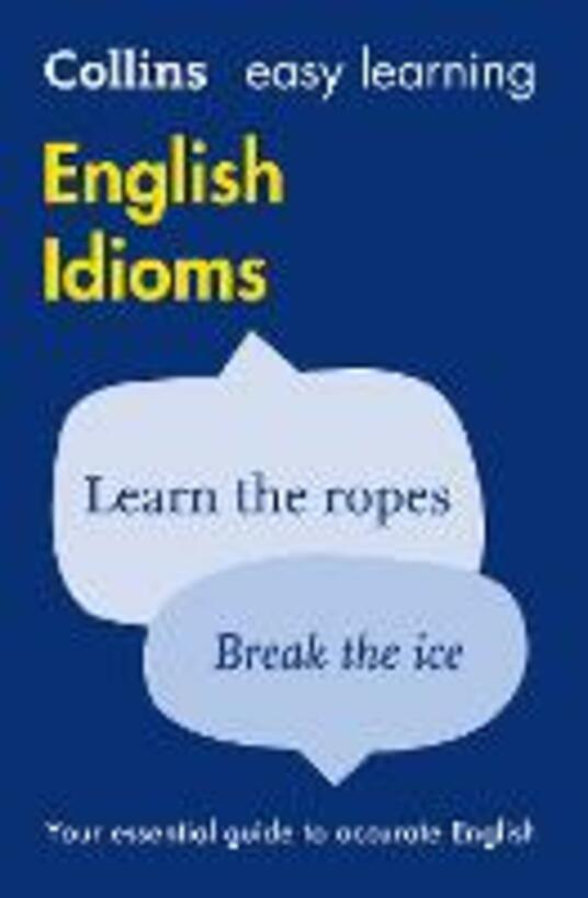 Easy Learning English Idioms: Your Essential Guide to Accurate English - Collins Dictionaries - cover