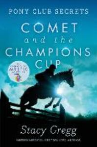 Ebook in inglese Comet and the Champion's Cup (Pony Club Secrets, Book 5) Gregg, Stacy