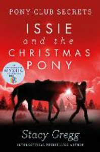 Ebook in inglese Issie and the Christmas Pony: Christmas Special (Pony Club Secrets) Gregg, Stacy