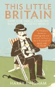 Ebook in inglese This Little Britain: How One Small Country Changed the Modern World Bingham, Harry