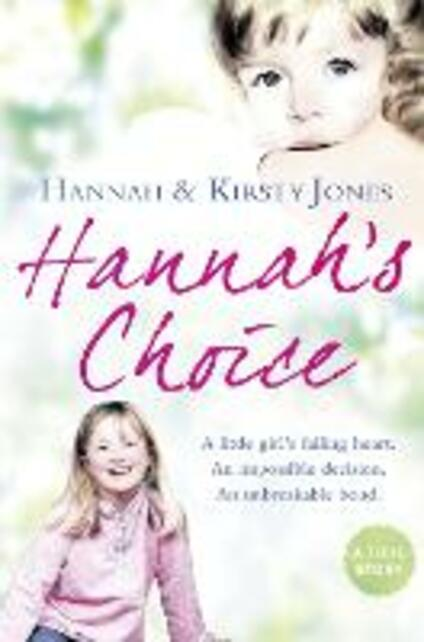 Hannah's Choice: A Daughter's Love for Life. the Mother Who Let Her Make the Hardest Decision of All. - Kirsty Jones,Hannah Jones - cover