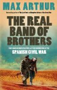 Ebook in inglese Real Band of Brothers: First-hand accounts from the last British survivors of the Spanish Civil War Arthur, Max