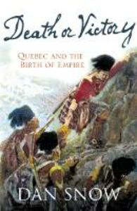 Ebook in inglese Death or Victory: The Battle for Quebec and the Birth of Empire Snow, Dan