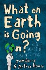 Ebook in inglese What on Earth is Going On?: A Crash Course in Current Affairs Baird, Tom , House, Arthur
