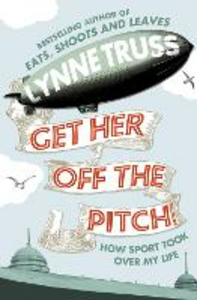 Ebook in inglese Get Her Off the Pitch!: How Sport Took Over My Life Truss, Lynne