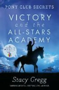 Ebook in inglese Victory and the All-Stars Academy (Pony Club Secrets, Book 8) Gregg, Stacy