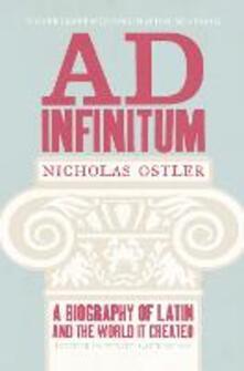 Ad Infinitum: A Biography of Latin - Nicholas Ostler - cover