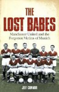 Ebook in inglese Lost Babes: Manchester United and the Forgotten Victims of Munich Connor, Jeff
