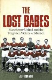 Lost Babes: Manchester United and the Forgotten Victims of Munich