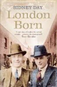 Foto Cover di London Born: A Memoir of a Forgotten City, Ebook inglese di Sidney Day, edito da HarperCollins Publishers