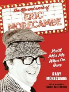 Ebook in inglese You'll Miss Me When I'm Gone: The life and work of Eric Morecambe Morecambe, Gary