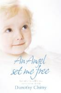 Ebook in inglese Angel Set Me Free: And other incredible true stories of the afterlife Chitty, Dorothy