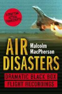 Ebook in inglese Air Disasters: Dramatic black box flight recordings MacPherson, Malcolm