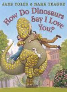 How do Dinosaurs Say I Love You? - Jane Yolen - cover
