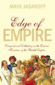 Ebook in inglese Edge of Empire: Conquest and Collecting in the East 1750-1850 Jasanoff, Maya