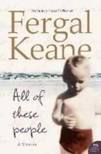 Ebook in inglese All of These People: A Memoir Keane, Fergal