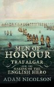 Ebook in inglese Men of Honour: Trafalgar and the Making of the English Hero Nicolson, Adam