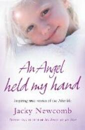 Angel Held My Hand: Inspiring True Stories of the Afterlife