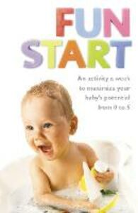 Foto Cover di Fun Start: An idea a week to maximize your baby's potential from birth to age 5, Ebook inglese di June R. Oberlander, edito da HarperCollins Publishers