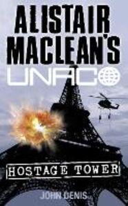 Ebook in inglese Hostage Tower (Alistair MacLean's UNACO) Denis, John