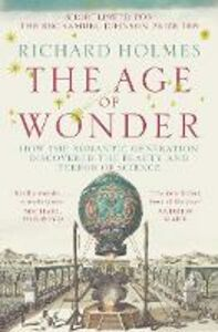 Foto Cover di Age of Wonder: How the Romantic Generation Discovered the Beauty and Terror of Science, Ebook inglese di Richard Holmes, edito da HarperCollins Publishers
