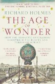 Age of Wonder: How the Romantic Generation Discovered the Beauty and Terror of Science