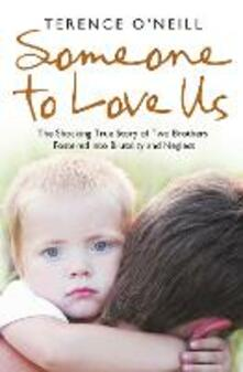 Someone to Love Us: The Shocking True Story of Two Brothers Fostered into Brutality and Neglect - Terence O'Neill - cover