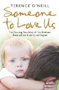 Ebook in inglese Someone to Love Us: The shocking true story of two brothers fostered into brutality and neglect O'Neill, Terence