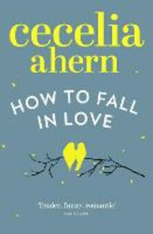 How to Fall in Love - Cecelia Ahern - cover