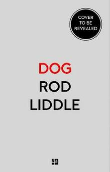 Dog: A Biography - Rod Liddle - cover