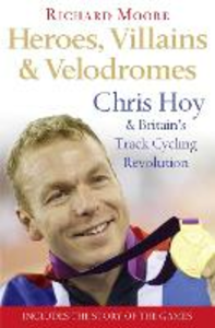 Ebook in inglese Heroes, Villains and Velodromes: Chris Hoy and Britain's Track Cycling Revolution Moore, Richard