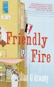 Ebook in inglese Friendly Fire Aswany, Alaa Al